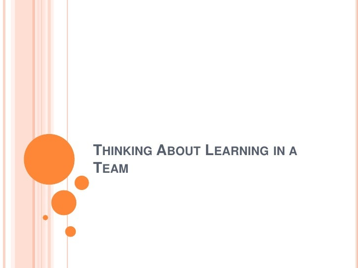 Thinking About Learning in a Team<br />