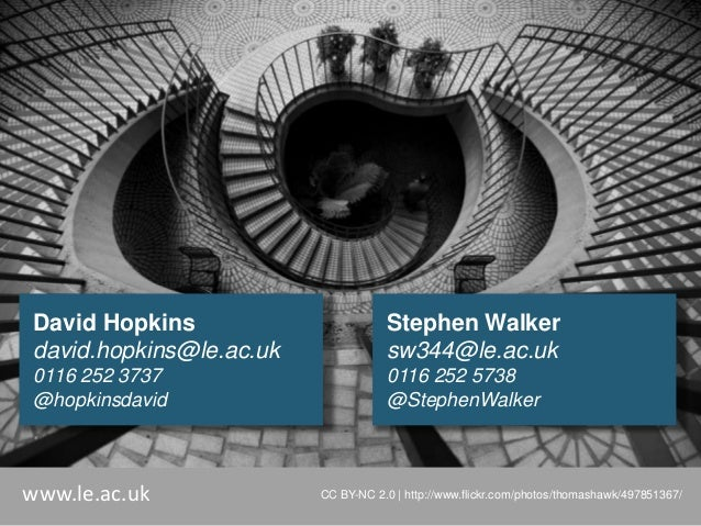 David Hopkins david.hopkins@le.ac.uk  Stephen Walker sw344@le.ac.uk  0116 252 3737 @hopkinsdavid  0116 252 5738 @StephenWa...