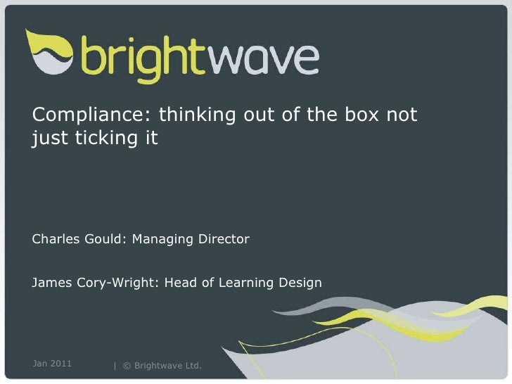 Compliance: thinking out of the box not just ticking it Charles Gould: Managing Director  James Cory-Wright: Head of Learn...