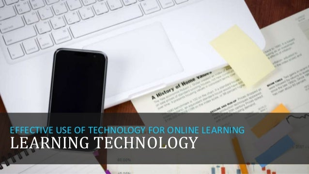 EFFECTIVE USE OF TECHNOLOGY FOR ONLINE LEARNING  LEARNING TECHNOLOGY