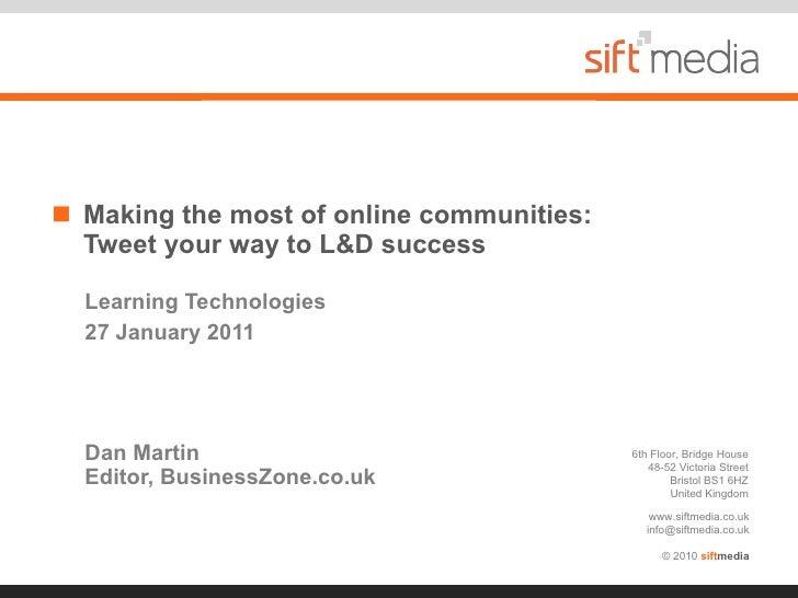 Learning Technologies 27 January 2011 Dan Martin Editor, BusinessZone.co.uk <ul><li>Making the most of online communities:...