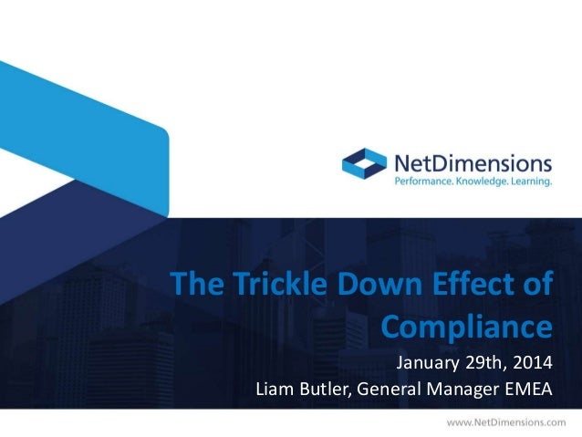 The Trickle Down Effect of Compliance January 29th, 2014 Liam Butler, General Manager EMEA