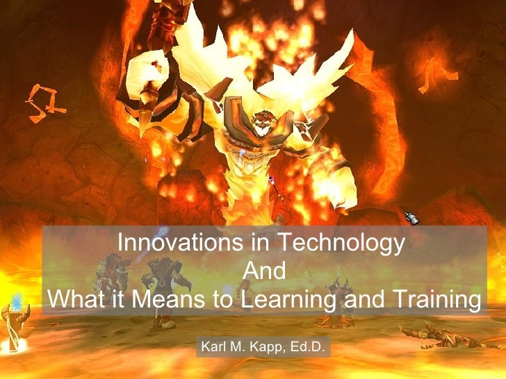 Innovations in Technology  And What it Means to Learning and Training Karl M. Kapp, Ed.D.