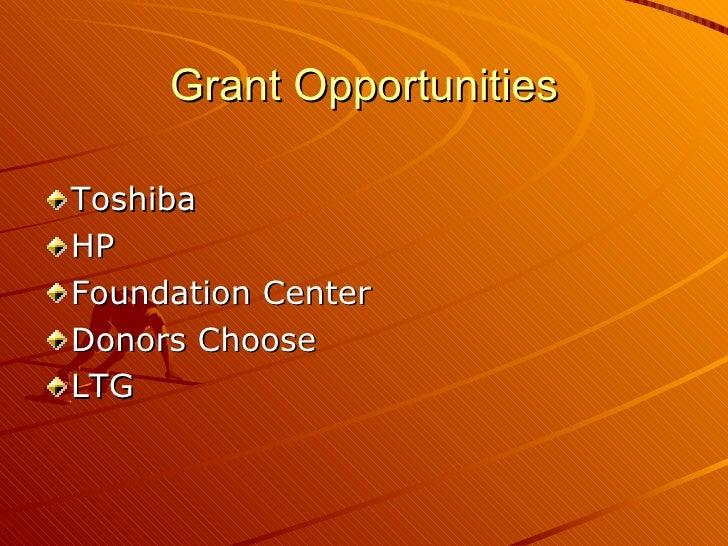 Grant Opportunities <ul><li>Toshiba </li></ul><ul><li>HP </li></ul><ul><li>Foundation Center </li></ul><ul><li>Donors Choo...