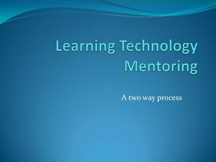 Learning Technology Mentoring<br />A two way process<br />