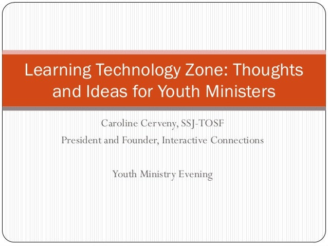 Caroline Cerveny, SSJ-TOSF President and Founder, Interactive Connections Youth Ministry Evening Learning Technology Zone:...