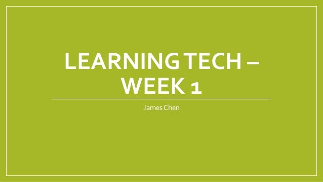 LEARNINGTECH – WEEK 1 James Chen