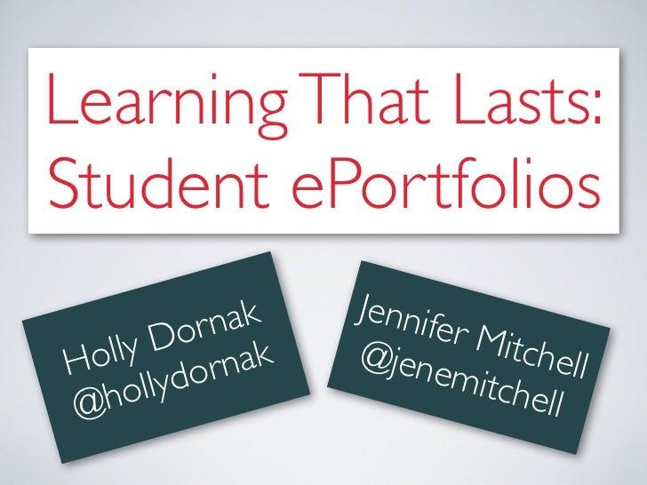 Learning That Lasts:Student ePortfolios              ak   Jennif       Do  rn             er MiH olly ornak        @jen   ...