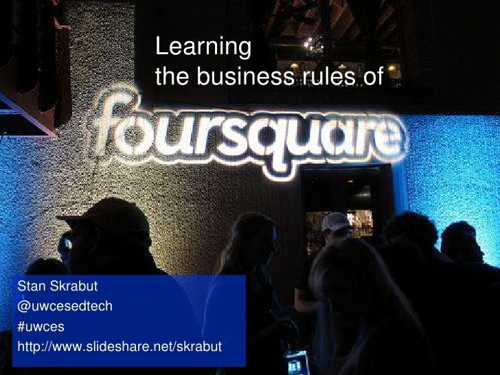 Learning the business rules of<br />Stan Skrabut<br />@uwcesedtech<br />#uwces<br />http://www.slideshare.net/skrabut<br />