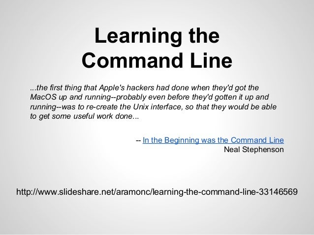 Learning the Command Line ...the first thing that Apple's hackers had done when they'd got the MacOS up and running--proba...
