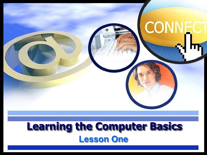 Learning the Computer Basics         Lesson One