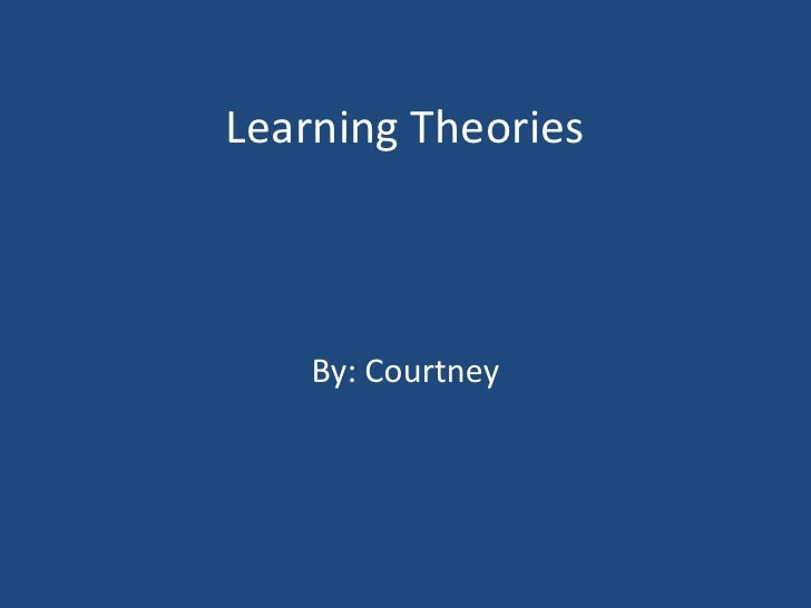 Learning Theories<br />By: Courtney <br />