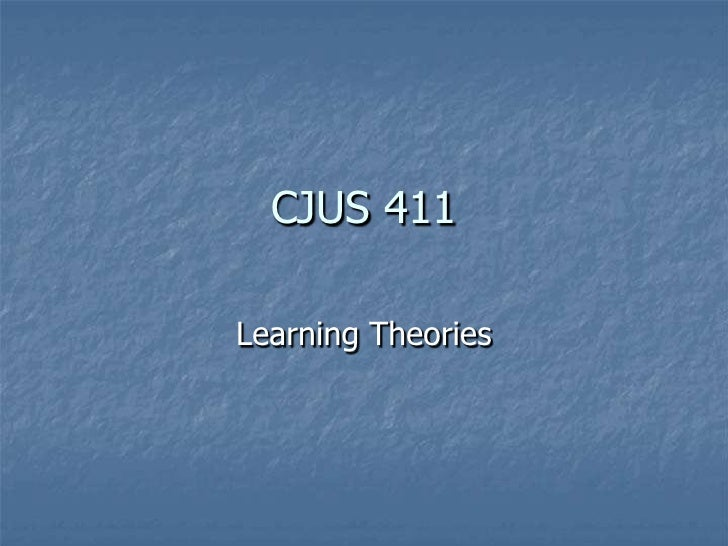 CJUS 411<br />Learning Theories<br />