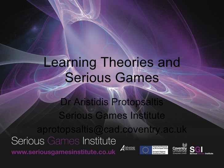 Learning Theories and Serious Games Dr Aristidis Protopsaltis Serious Games Institute [email_address]