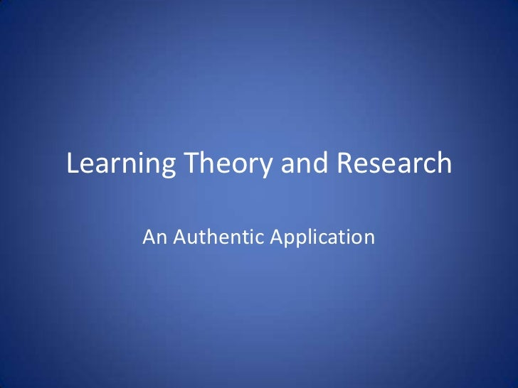Learning Theory and Research     An Authentic Application