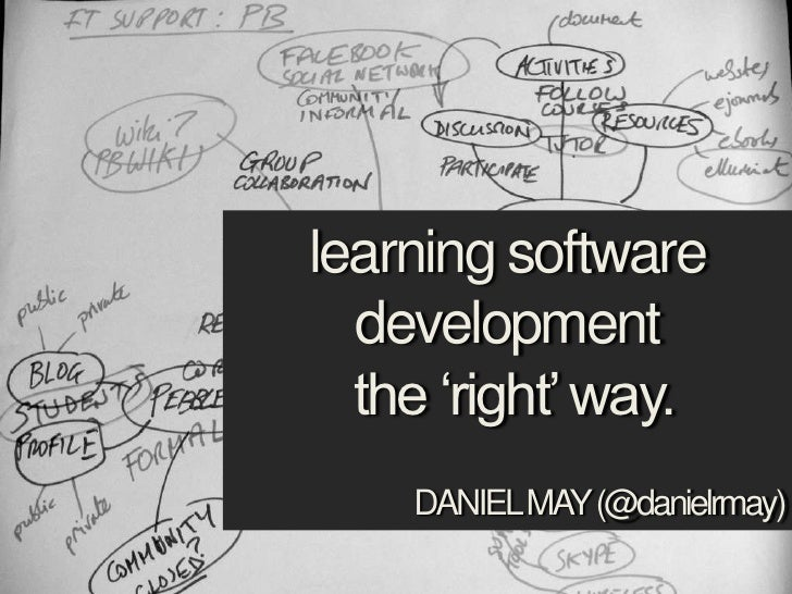 learning software development<br /> the 'right' way.<br />DANIEL MAY (@danielrmay)<br />