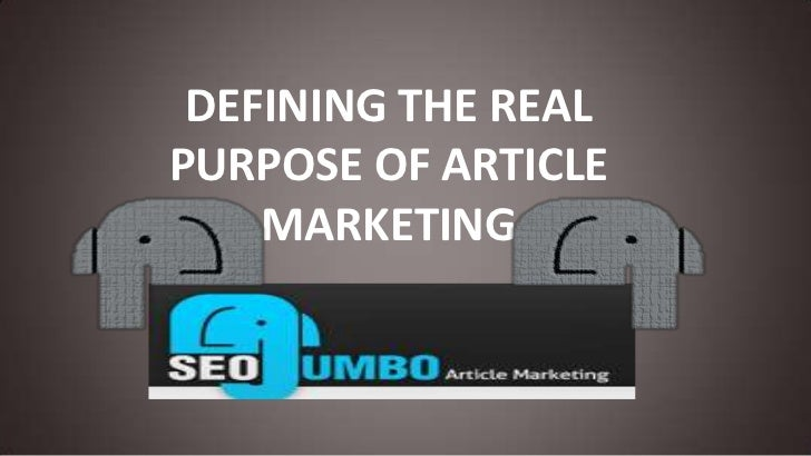 DEFINING THE REAL PURPOSE OF ARTICLE MARKETING<br />