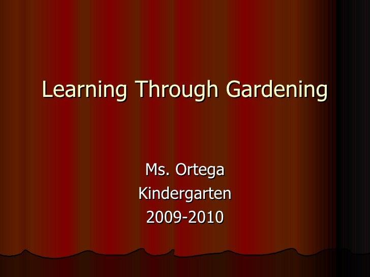 Learning Through Gardening Ms. Ortega Kindergarten 2009-2010