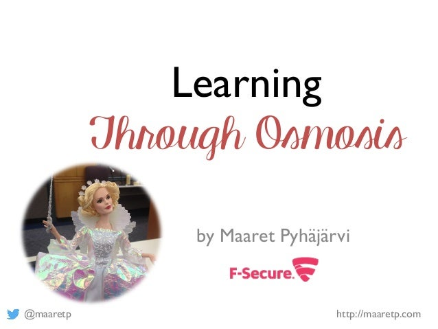 @maaretp http://maaretp.com Learning Through Osmosis by Maaret Pyhäjärvi