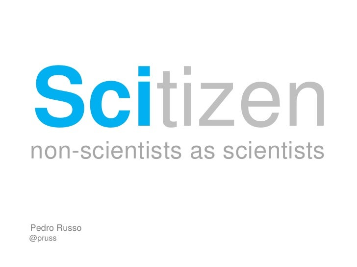 Scitizennon-scientists as scientistsPedro Russo@pruss