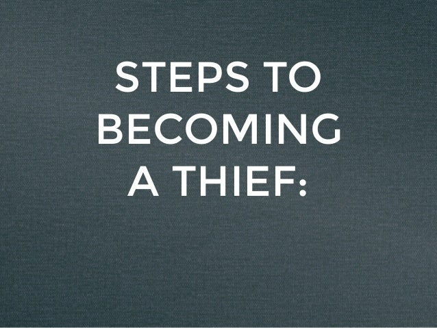STEPS TO BECOMING A THIEF: BETTER AT YOUR CRAFT *