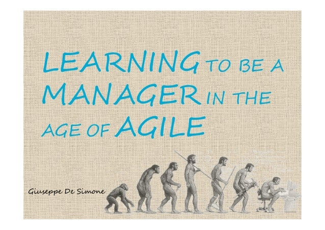 LEARNING TO BE A  MANAGER IN THE  AGE OF AGILEGiuseppe De Simone