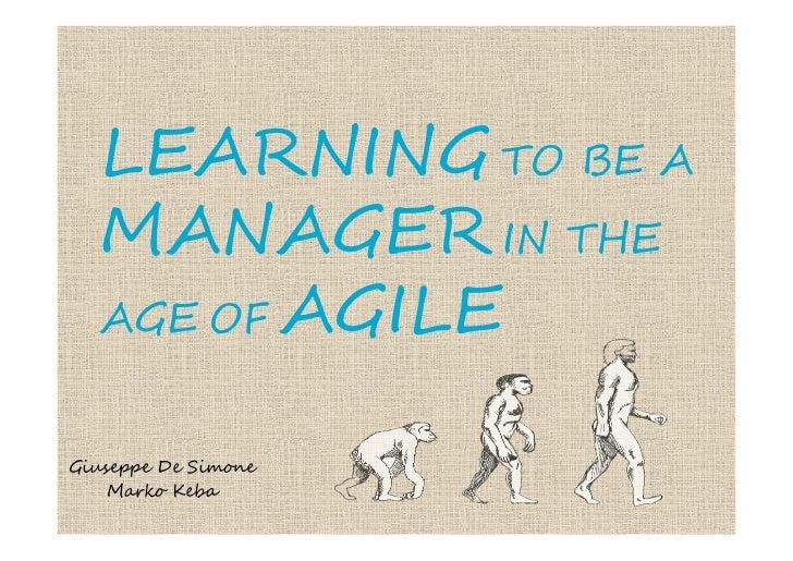 LEARNING TO BE A  MANAGER IN THE  AGE OF AGILEGiuseppe De Simone    Marko Keba