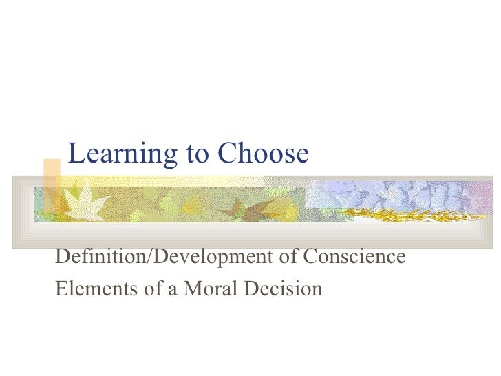 Learning to Choose Definition/Development of Conscience Elements of a Moral Decision