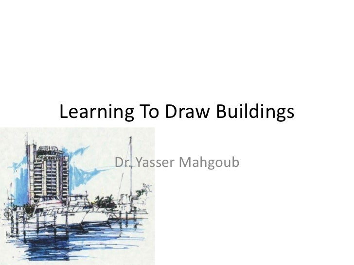 Learning To Draw Buildings      Dr. Yasser Mahgoub