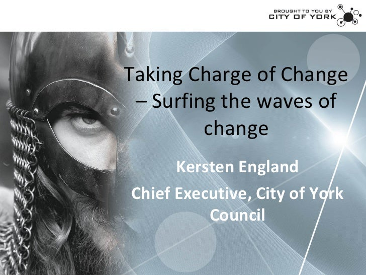 Taking Charge of Change – Surfing the waves of         change      Kersten EnglandChief Executive, City of York          C...