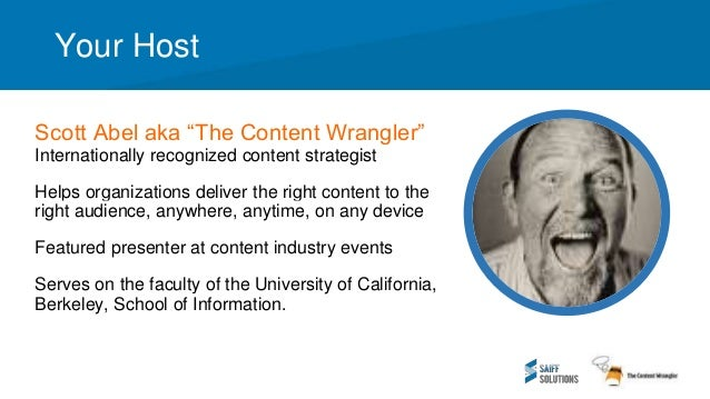 """Your Host Scott Abel aka """"The Content Wrangler"""" Internationally recognized content strategist Helps organizations deliver ..."""