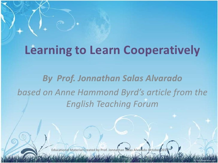 Learning to Learn Cooperatively<br />By  Prof. Jonnathan Salas Alvarado<br />based on Anne Hammond Byrd's article from the...