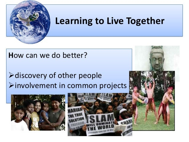 learning to live together essay Look at the essay about life skills and do the exercises to improve your writing   a together  ______ the benefits of learning life skills at school outweigh the.