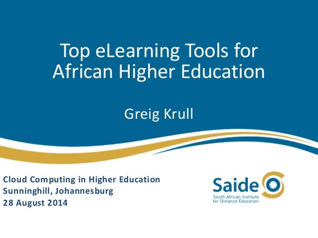 Top eLearning Tools for African Higher Education Greig Krull Cloud Computing in Higher Education Sunninghill, Johannesburg...
