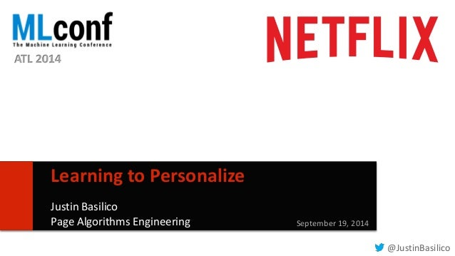 1  Learning to Personalize  Justin Basilico  Page Algorithms Engineering September 19, 2014  @JustinBasilico  ATL 2014