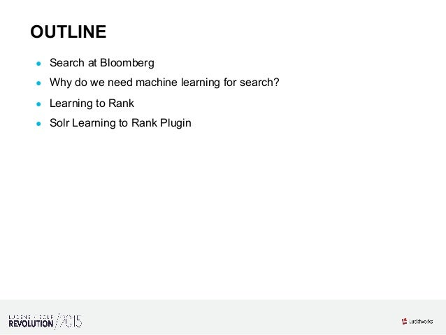 Learning to Rank in Solr: Presented by Michael Nilsson & Diego Ceccarelli, Bloomberg LP Slide 2