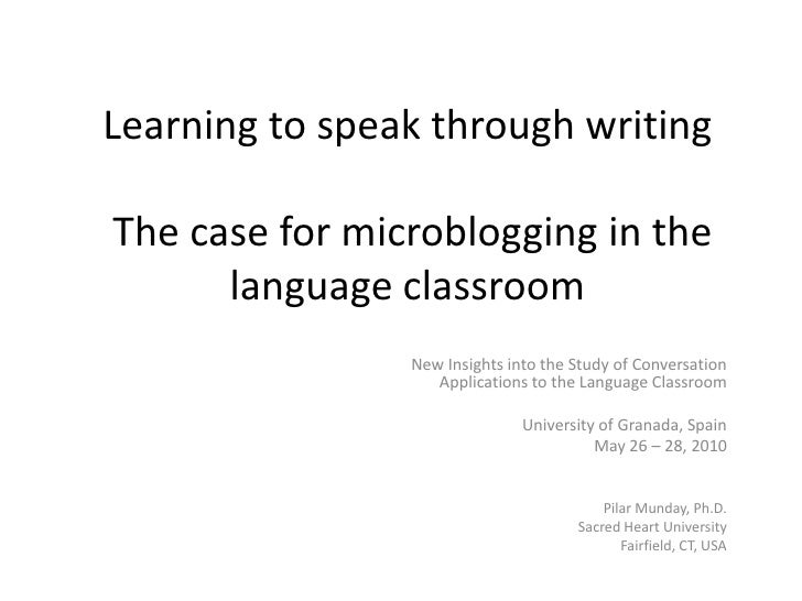 Learning to speak through writing   The case for microblogging in the language classroom<br />New Insights into the Study ...