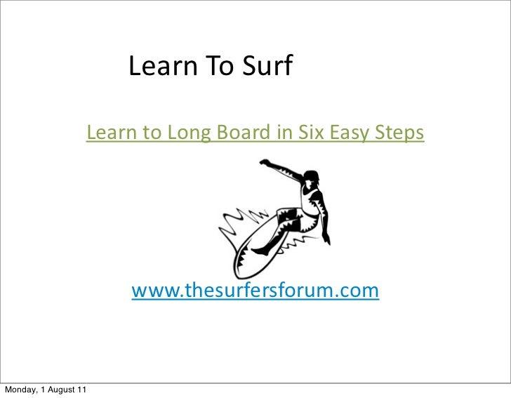 Learn To Surf                  Learn to Long Board in Six Easy Steps                         www.thesurf...