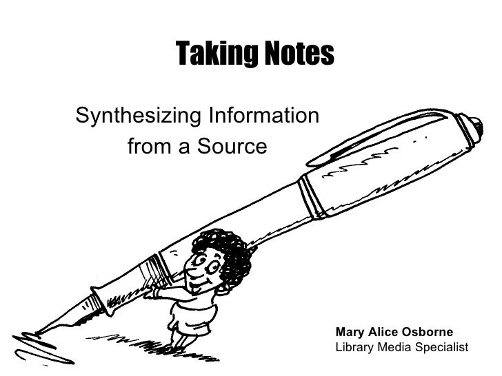 Taking Notes Synthesizing Information  from a Source  Mary Alice Osborne Library Media Specialist