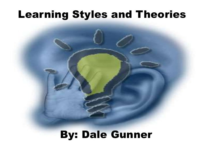 Learning Styles and Theories      By: Dale Gunner
