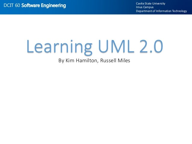 DCIT 60 Software Engineering Cavite State University Imus Campus Department of Information Technology Learning UML 2.0 By ...