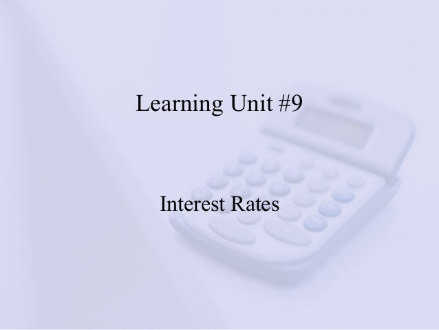 Learning Unit #9 Interest Rates