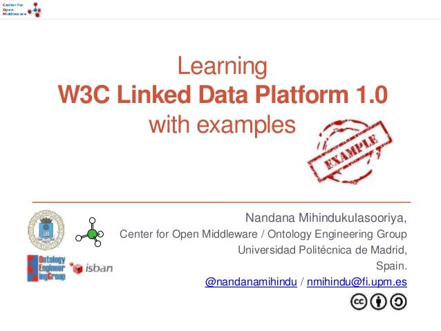 Center for  Open  Middleware  Learning  W3C Linked Data Platform 1.0  with examples  Nandana Mihindukulasooriya,  Center f...