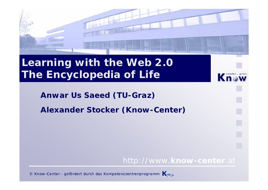 Learning with the Web 2.0 The Encyclopedia of Life       Anwar Us Saeed (TU-Graz)       Alexander Stocker (Know-Center)   ...