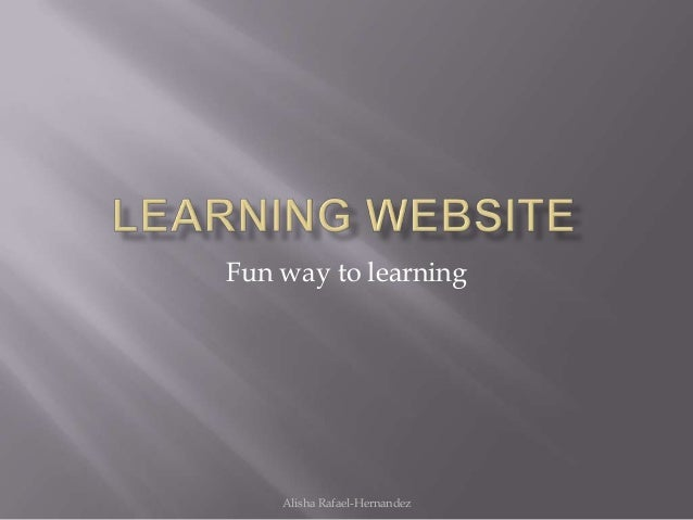 Fun way to learningAlisha Rafael-Hernandez