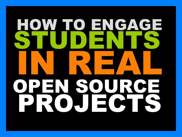 HOW TO ENGAGESTUDENTSIN REALOPEN SOURCEPROJECTS