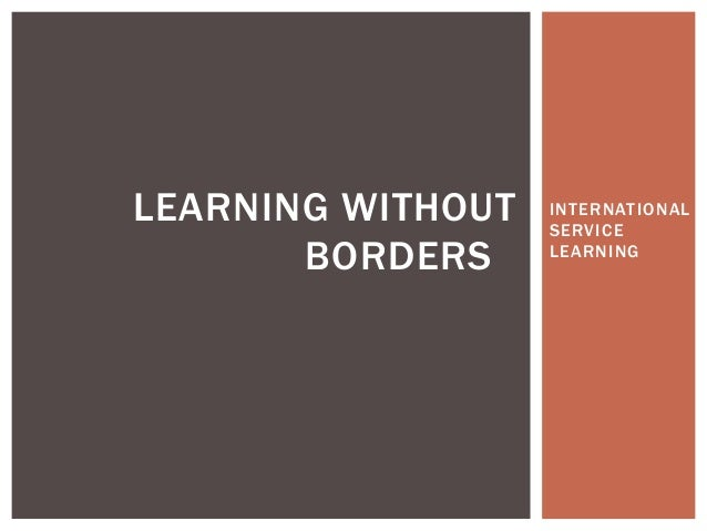 LEARNING WITHOUT   INTERNATIONAL                   SERVICE       BORDERS     LEARNING