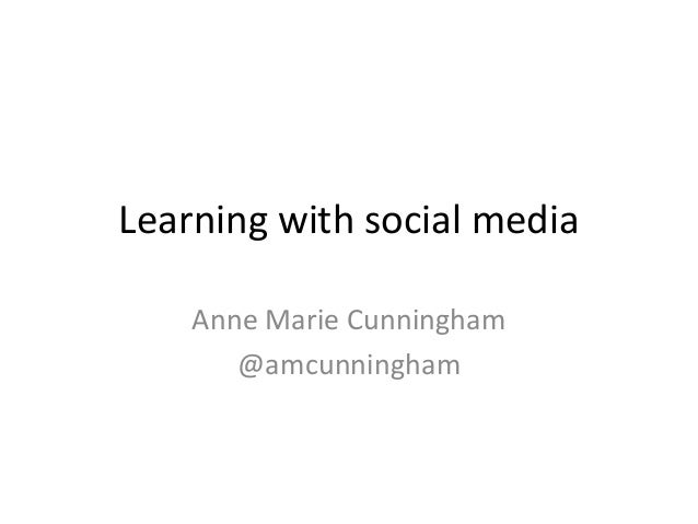 Learning with social mediaAnne Marie Cunningham@amcunningham