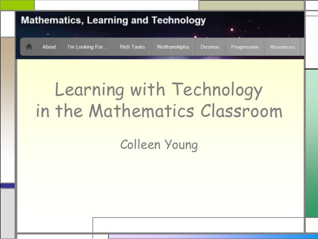 Learning with Technology in the Mathematics Classroom Colleen Young