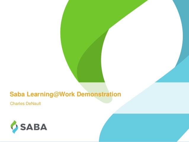 1©2014 Saba Software, Inc. Saba Learning@Work Demonstration Charles DeNault